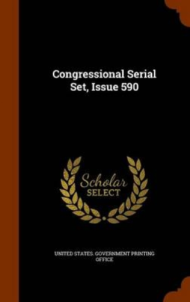 Congressional Serial Set, Issue 590