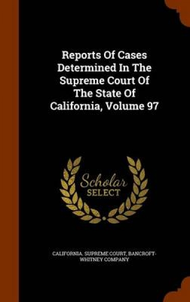 Reports of Cases Determined in the Supreme Court of the State of California, Volume 97