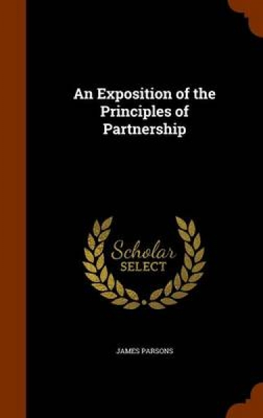 An Exposition of the Principles of Partnership