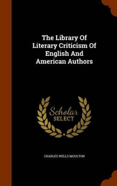 The Library of Literary Criticism of English and American Authors