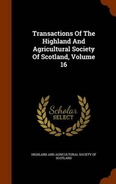Transactions of the Highland and Agricultural Society of Scotland, Volume 16
