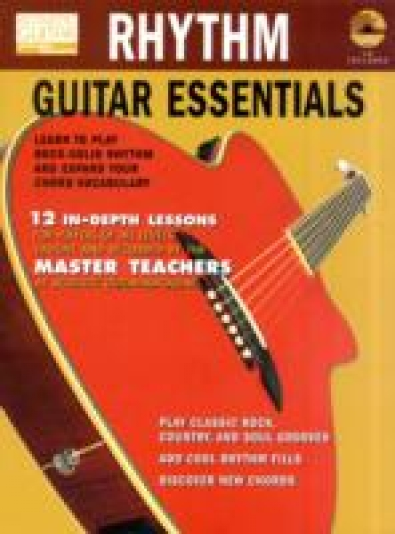 Rhythm Guitar Essentials Learn to Play Rock-Solid Rhythm and Expand Your Chord Vocabulary