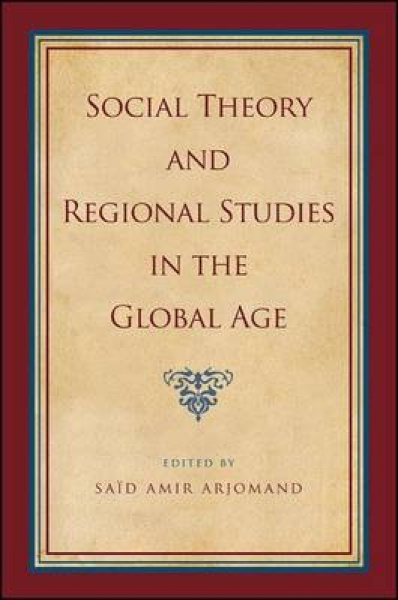 Social Theory and Regional Studies in the Global Age Said Amir Arjomand Hardback