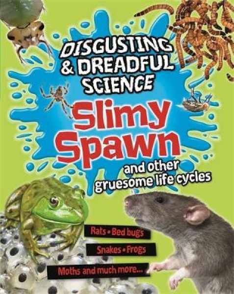 Slimy-Spawn-and-Other-Gruesome-Life-Cycles-9781445152509-Barbara-Taylor-Anna-Cla