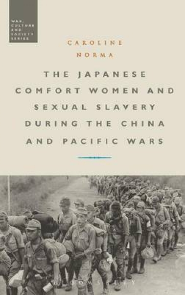 Japanese Comfort Women and Sexual Slavery During the China a Caroline Norma New
