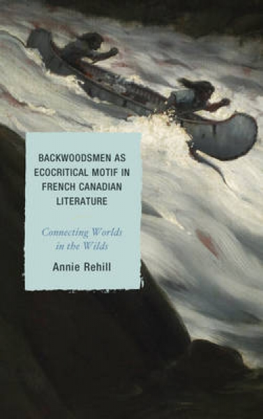 Backwoodsmen as Ecocritical Motif in French Canadian Literature Anne Rehill Hard