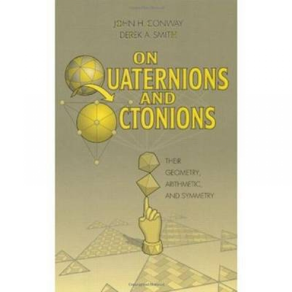 On Quaternions and Octonions John H. Conway Derek A. Smith Hardback New Book Fre