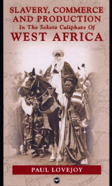 Slavery, Commerce and Production in the Sokoto Caliphate of West Africa