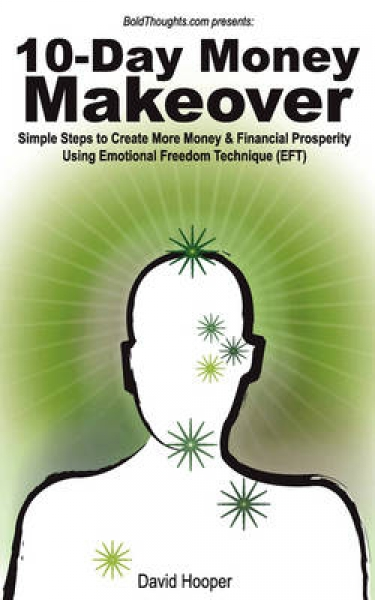 10-Day Money Makeover - Simple Steps to Create More Money and Financial Prosperity Using Emotional Freedom Technique (EFT) (BoldThoughts.Com Presents)