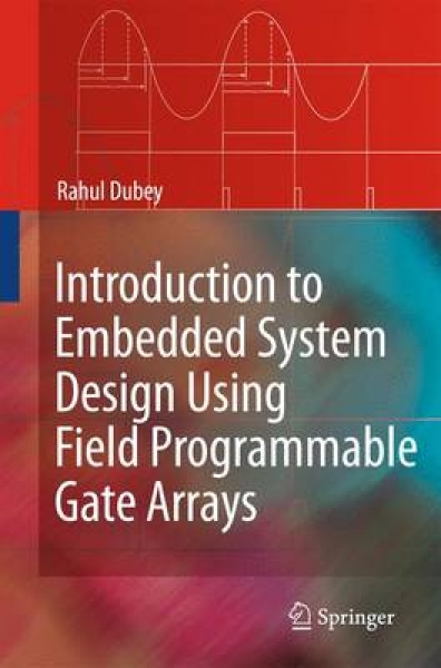 Introduction to Embedded System Design Using Field Programmable Gate Arrays