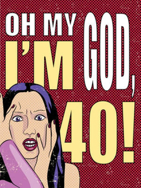 Oh My God, I'm 40!