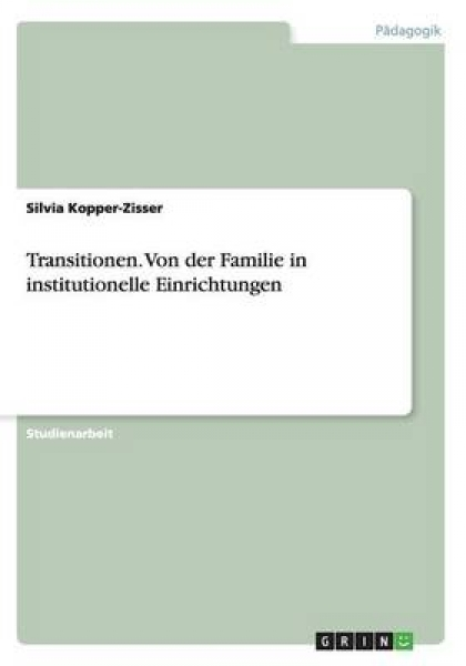 Transitionen. Von Der Familie in Institutionelle Einrichtungen