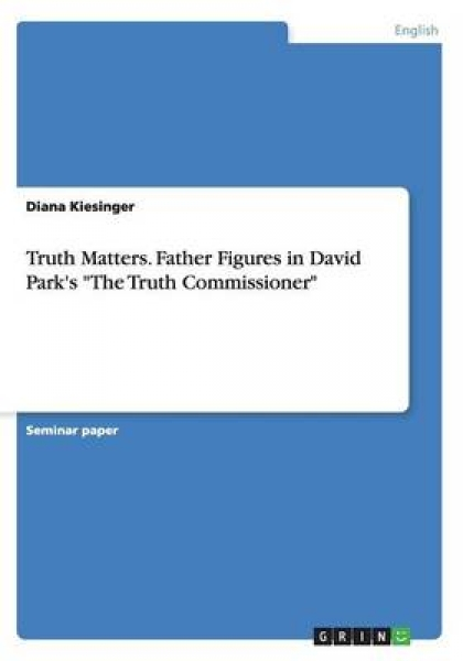 Truth Matters. Father Figures in David Park\'s the Truth Commissioner