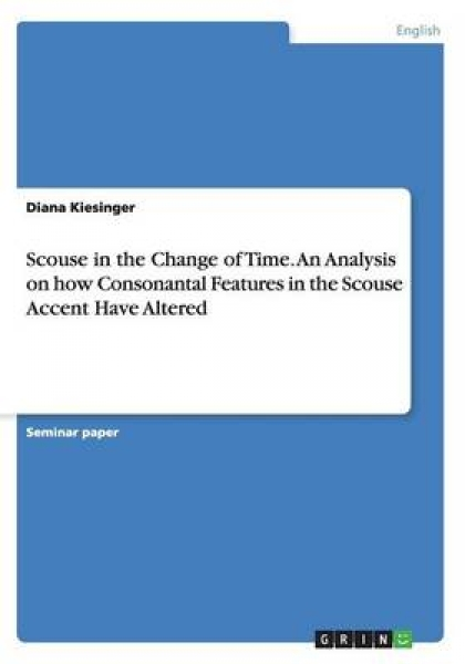Scouse in the Change of Time. an Analysis on How Consonantal Features in the Scouse Accent Have Altered