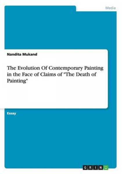 The Evolution of Contemporary Painting in the Face of Claims of the Death of Painting