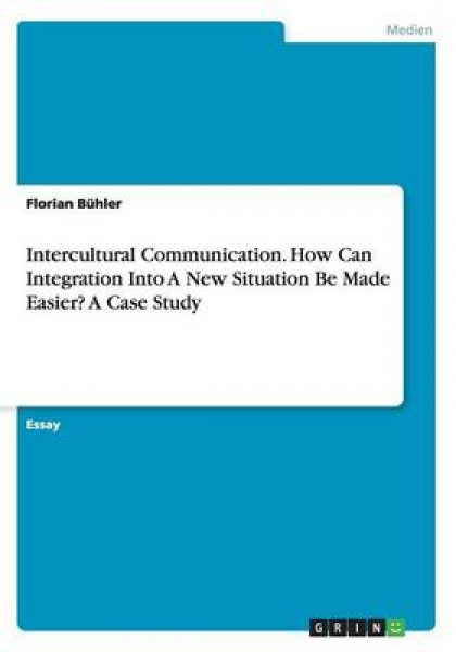 Intercultural Communication. How Can Integration Into a New Situation Be Made Easier?