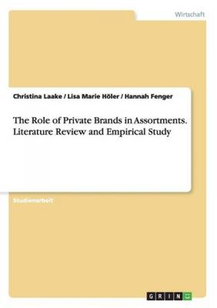 The Role of Private Brands in Assortments. Literature Review and Empirical Study