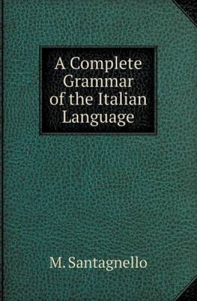 A Complete Grammar of the Italian Language