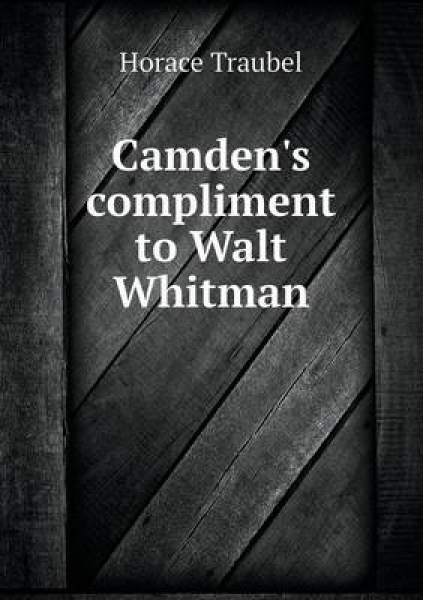 Camden\'s Compliment to Walt Whitman
