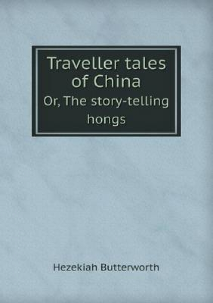 Traveller Tales of China Or, the Story-Telling Hongs