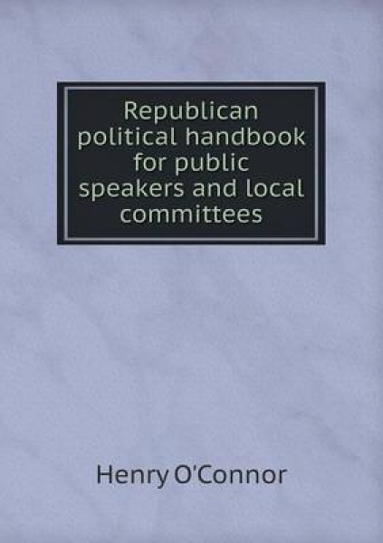 Republican Political Handbook for Public Speakers and Local Committees