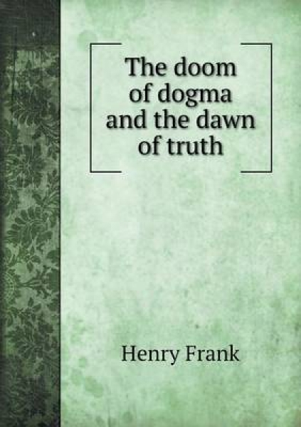 The Doom of Dogma and the Dawn of Truth