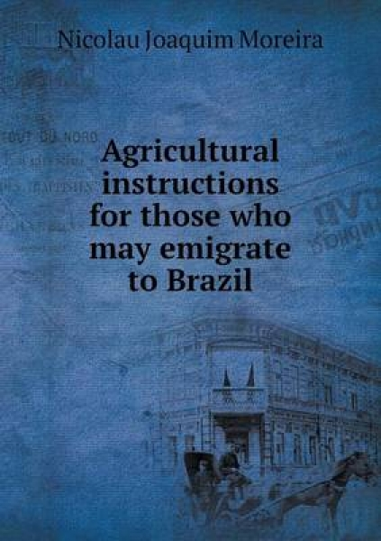 Agricultural Instructions for Those Who May Emigrate to Brazil
