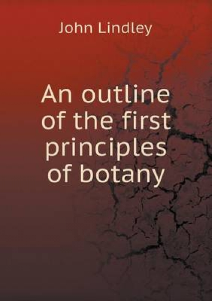 An Outline of the First Principles of Botany