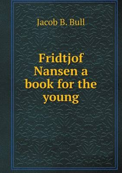 Fridtjof Nansen a Book for the Young