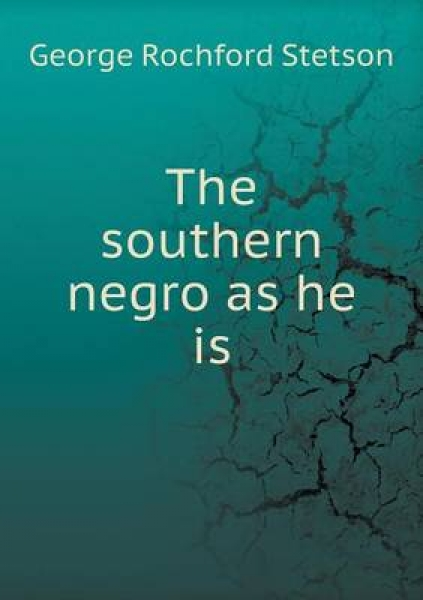 The Southern Negro as He Is