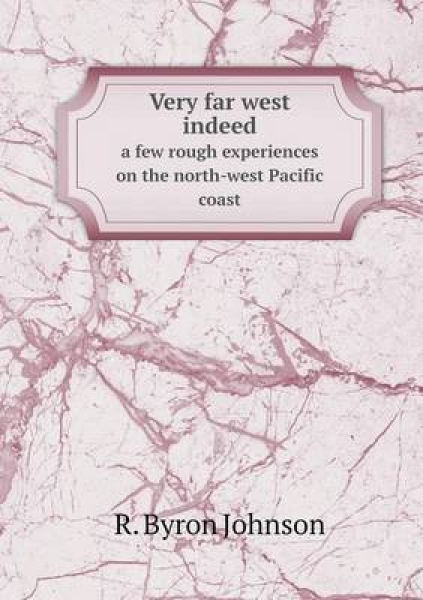 Very Far West Indeed a Few Rough Experiences on the North-West Pacific Coast