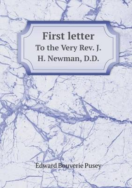 First Letter to the Very REV. J.H. Newman, D.D.