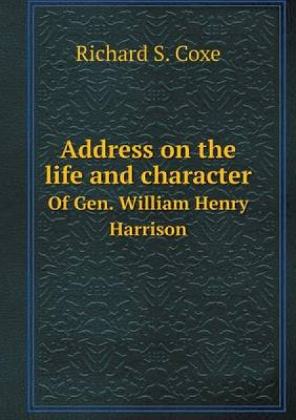Address on the Life and Character of Gen. William Henry Harrison