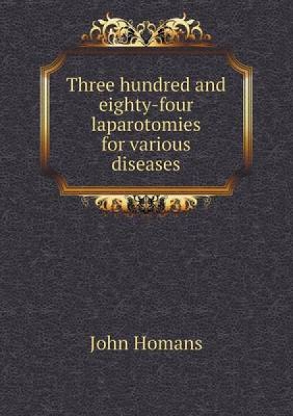 Three Hundred and Eighty-Four Laparotomies for Various Diseases