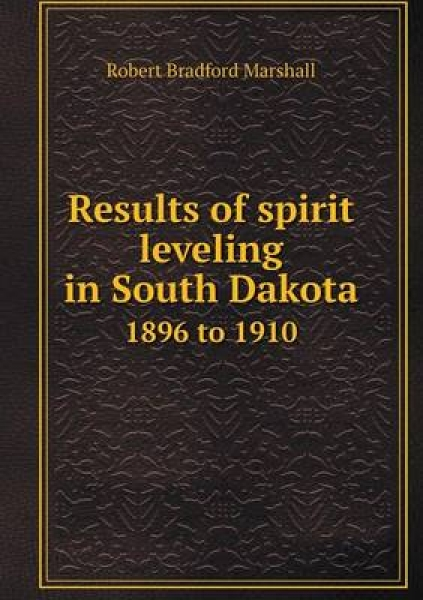Results of Spirit Leveling in South Dakota 1896 to 1910