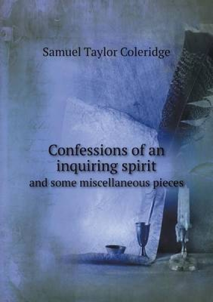 Confessions of an Inquiring Spirit and Some Miscellaneous Pieces
