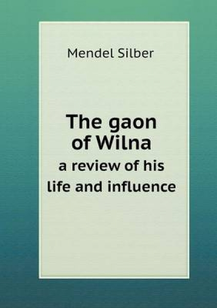 The Gaon of Wilna a Review of His Life and Influence
