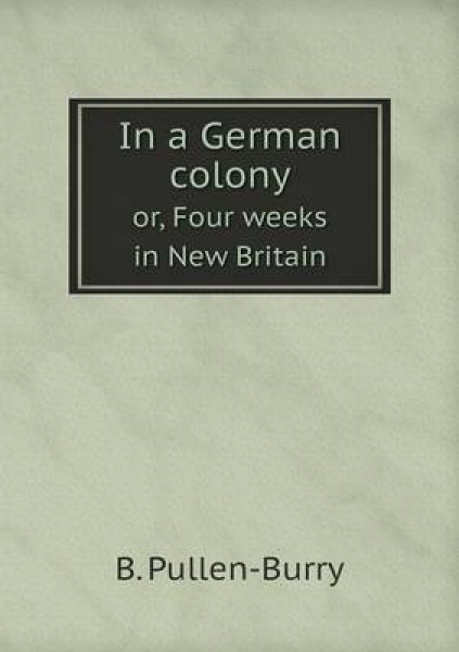 In a German Colony Or, Four Weeks in New Britain