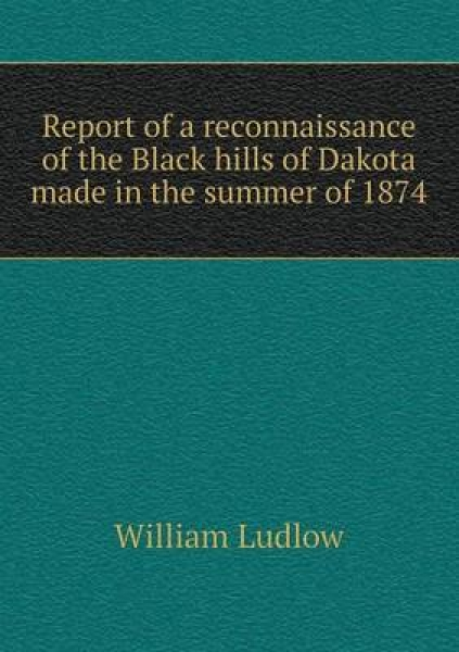 Report of a Reconnaissance of the Black Hills of Dakota Made in the Summer of 1874