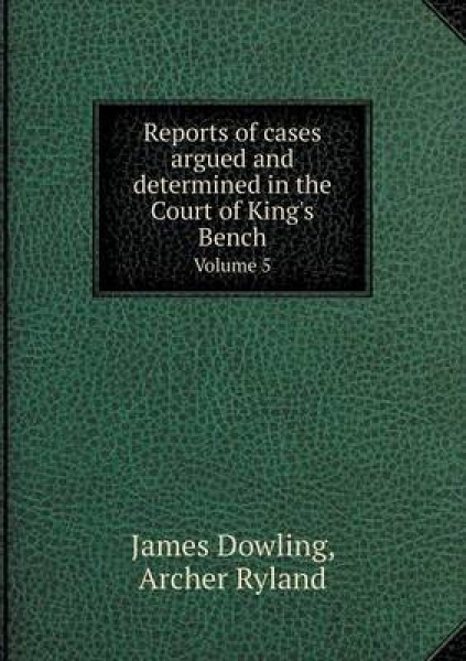 Reports of Cases Argued and Determined in the Court of King\'s Bench Volume 5