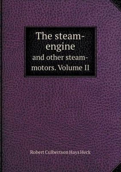 The Steam-Engine and Other Steam-Motors. Volume II