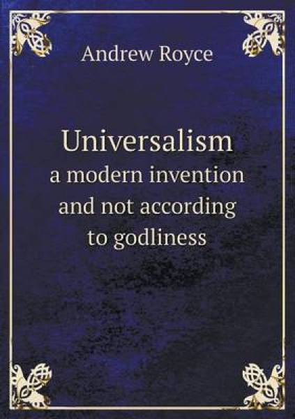 Universalism a Modern Invention and Not According to Godliness