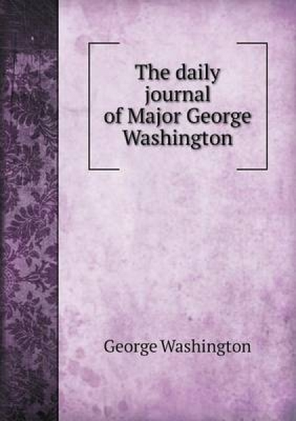 The Daily Journal of Major George Washington