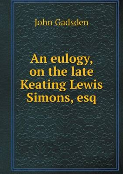 An Eulogy, on the Late Keating Lewis Simons, Esq