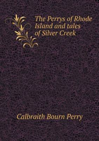 The Perrys of Rhode Island and Tales of Silver Creek