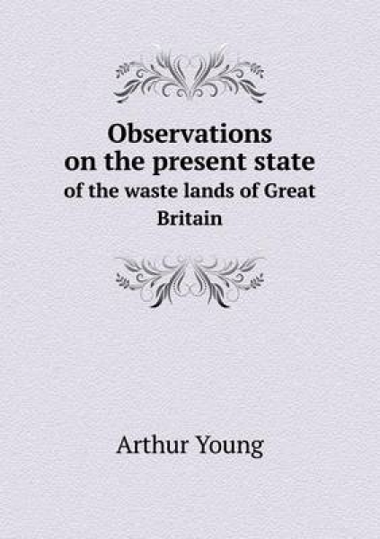 Observations on the Present State of the Waste Lands of Great Britain