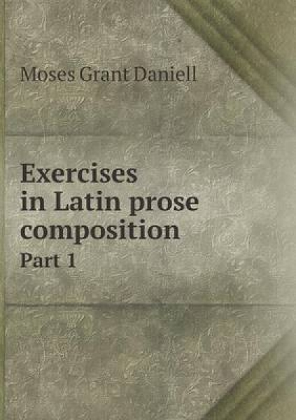 Exercises in Latin Prose Composition Part 1