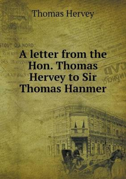 A Letter from the Hon. Thomas Hervey to Sir Thomas Hanmer