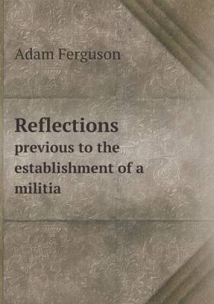 Reflections Previous to the Establishment of a Militia