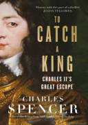 To Catch A King : Charles II's Great Escape
